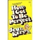 How I Got to Be Perfect