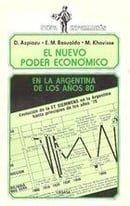 El Nuevo Poder Económico En La Argentina de Los Años