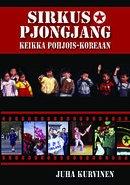 Sirkus Pjongjang : keikka Pohjois-Koreaan