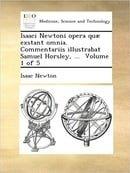 Isaaci Newtoni opera quæ exstant omnia. Commentariis illustrabat Samuel Horsley, ...  Volume 1 of 5