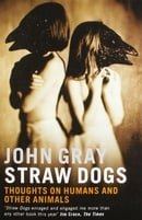 Straw Dogs: Thoughts on Humans and Other Animals