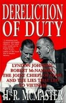 Dereliction of Duty : Johnson, McNamara, the Joint Chiefs of Staff, and the Lies That Led to Vietnam