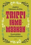 Trippi ihmemaahan: huumeiden kulttuurihistoria