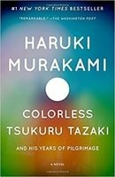 Colorless Tsukuru Tazaki and His Years of Pilgrimage: A novel