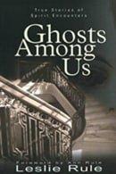 Ghosts Among us - Leslie Rule