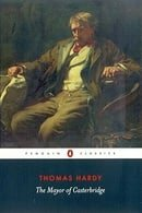 The Mayor of Casterbridge: The Life and Death of a Man of Character (Penguin Classics)