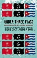 Under Three Flags (Anarchism and the Anti-Colonial Imagination)