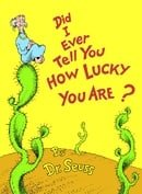 Did I Ever Tell You How Lucky You Are? (Dr.Seuss Classic Collection)