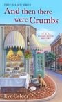 And Then There Were Crumbs (A Cookie House Mystery)