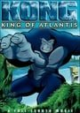 Kong: King of Atlantis (2005)