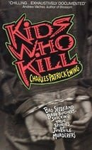 Kids Who Kill: Shocking True Stories of Juvenile Murderers