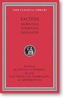 Tacitus, I: Agricola. Germania. Dialogue on Oratory (Loeb Classical Library)