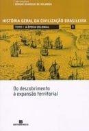 História Geral da Civilização Brasileira:  A Época Colonial (Tomo 1 - Vol. 1)