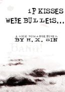If Kisses Were Bullets...