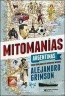 Mitomanías Argentinas: Cómo Hablamos de Nosotros Mismos