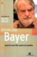 Osvaldo Bayer: Quería Escribir Para El Pueblo