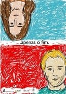 Apenas o Fim                                  (2008)