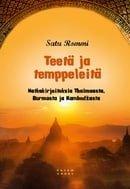 Teetä ja temppeleitä - matkakirjoituksia Thaimaasta, Burmasta ja Kambodžasta
