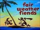 Fair Weather Fiends