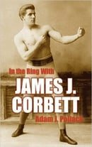 In the Ring with James J. Corbett by Adam J. Pollack