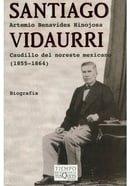 Santiago Vidaurri. Caudillo del noreste mexicano - Artemio Benavides Hinojosa. Tusquets Editores