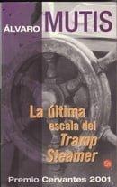 La Ultima Escala del Tramp Steamer - Alvaro Mutis