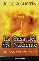 La Casa del Sol Naciente: de Rock y Otras Rolas  - José Agustín