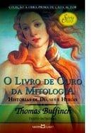 O Livro de Ouro da Mitologia - Histórias de Deuses e Heróis