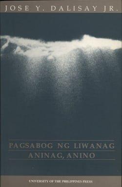 Pagsabog ng liwanag ;: Aninag, anino : dalawang dula ng naantalang rebolusyon (Philippine writers series)