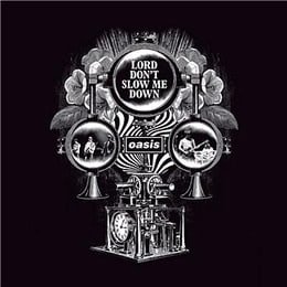 Oasis: Lord Don't Slow Me Down
