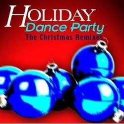 Holiday Dance Party - The Christmas Remixes