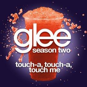 Touch A Touch A Touch A Touch Me (Glee Cast Version)
