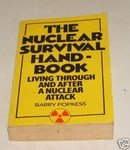 The Nuclear Survival Handbook: Living Through and After a Nuclear Attack