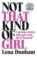 Not That Kind of Girl: A Young Woman Tells You What She