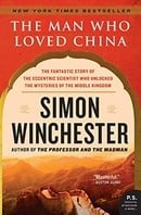 The Man Who Loved China: The Fantastic Story of the Eccentric Scientist Who Unlocked the Mysteries o