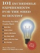 101 Incredible Experiments for the Shed Scientist
