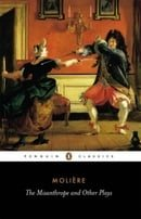 """The Misanthrope and Other Plays: """"Such Foolish Affected Ladies"""", """"Tartuffe"""", """"The Misanthrope"""", """"The"""