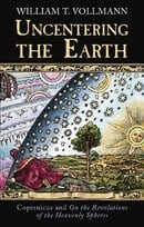 Uncentering The Earth: Copernicus and the Revolutions of the Heavenly Spheres