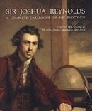 Sir Joshua Reynolds: A Complete Catalogue of His Paintings (Paul Mellon Centre for Studies in Britis