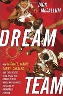 Dream Team: How Michael, Magic, Larry, Charles, and the Greatest Team of All Time Conquered the Worl