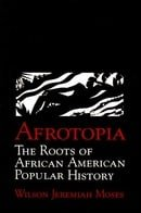 Afrotopia: The Roots of African American Popular History (Cambridge Studies in American Literature a