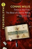 Time is the Fire: The Best of Connie Willis (S.F. MASTERWORKS)