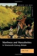 Manliness and Masculinities in Nineteenth-Century Britain: Essays on Gender, Family and Empire: Essa