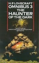 The Haunter of the Dark and Other Tales (H. P. Lovecraft Omnibus, Book 3): Haunter of the Dark and O