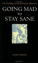 Going Mad to Stay Sane: Psychology of Self-destructive Behaviour