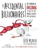 The Accidental Billionaires: The Founding of Facebook: A Tale of Sex, Money, Genius, and Betrayal
