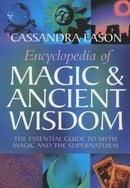 Encyclopedia of Magic and Ancient Wisdom: The Essential Guide to Myth, Magic and the Supernatural