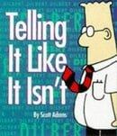 Dilbert: Telling it Like it Isn