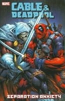 Cable and Deadpool: Separation Anxiety v. 7