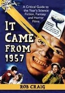 It Came from 1957: A Critical Guide to the Year